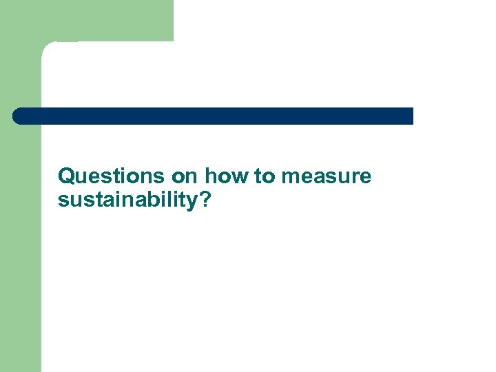 Questions on how to measure sustainability?