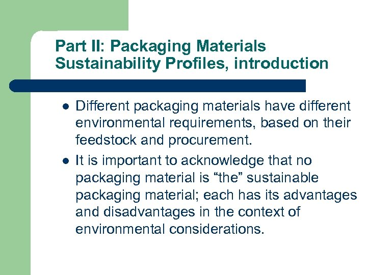 Part II: Packaging Materials Sustainability Profiles, introduction l l Different packaging materials have different