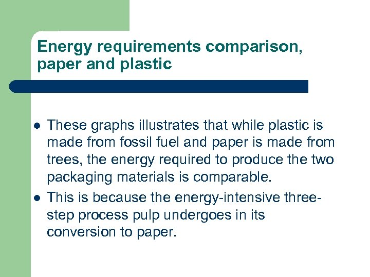 Energy requirements comparison, paper and plastic l l These graphs illustrates that while plastic