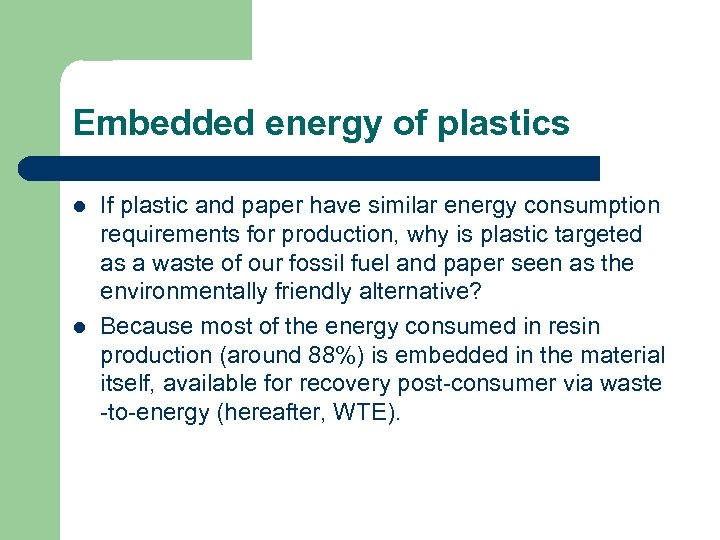 Embedded energy of plastics l l If plastic and paper have similar energy consumption