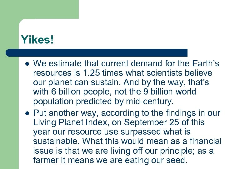 Yikes! l l We estimate that current demand for the Earth's resources is 1.