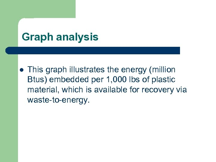 Graph analysis l This graph illustrates the energy (million Btus) embedded per 1, 000