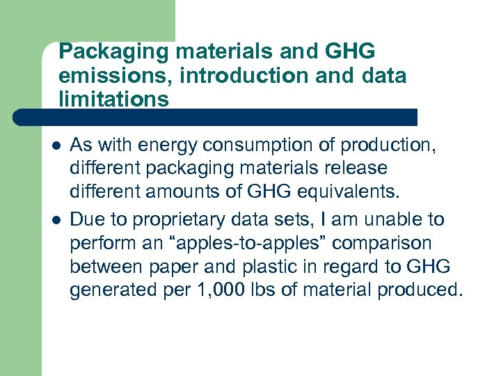 Packaging materials and GHG emissions, introduction and data limitations l l As with energy