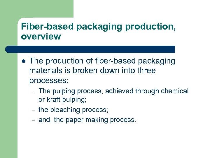 Fiber-based packaging production, overview l The production of fiber-based packaging materials is broken down