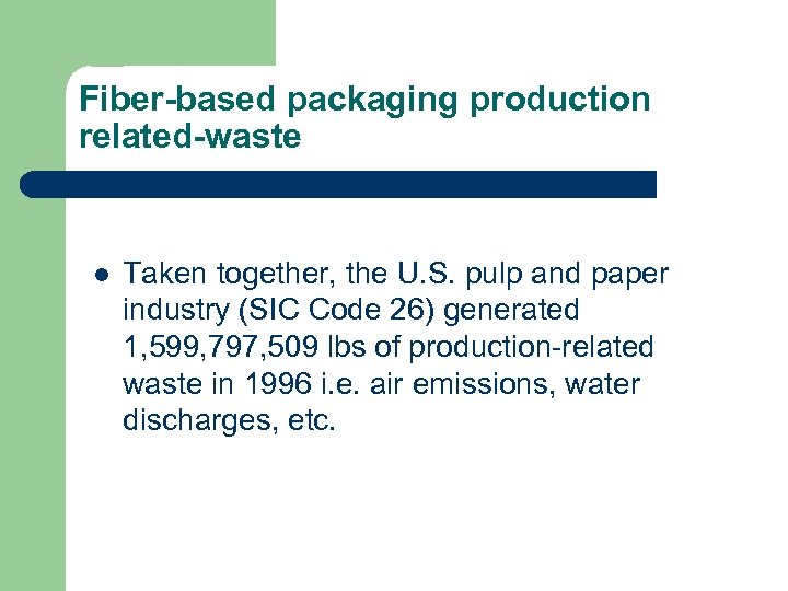 Fiber-based packaging production related-waste l Taken together, the U. S. pulp and paper industry