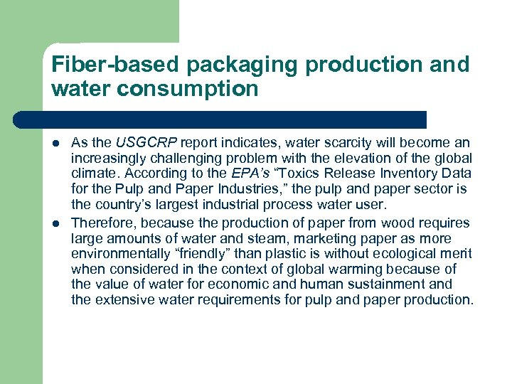 Fiber-based packaging production and water consumption l l As the USGCRP report indicates, water