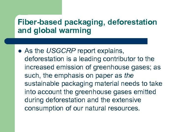Fiber-based packaging, deforestation and global warming l As the USGCRP report explains, deforestation is