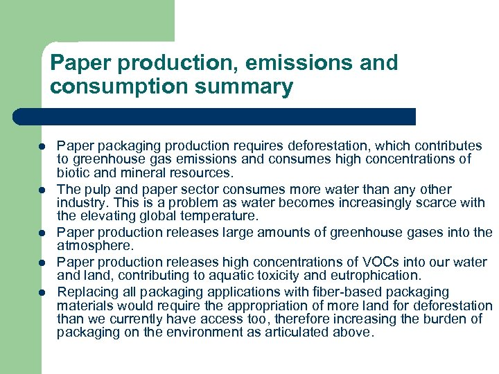 Paper production, emissions and consumption summary l l l Paper packaging production requires deforestation,