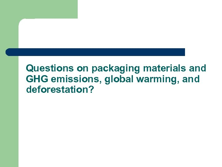 Questions on packaging materials and GHG emissions, global warming, and deforestation?