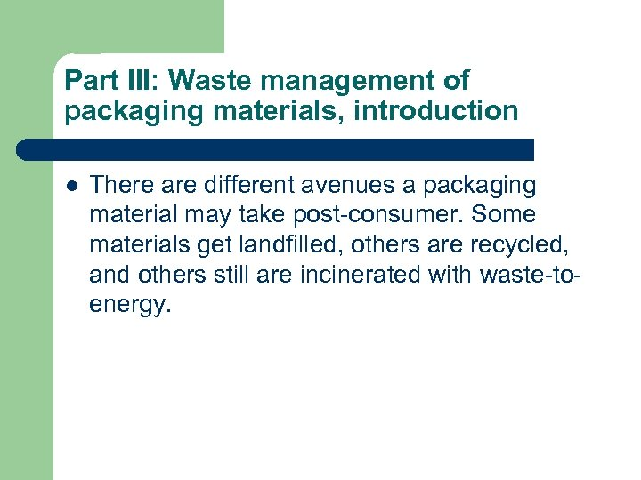 Part III: Waste management of packaging materials, introduction l There are different avenues a
