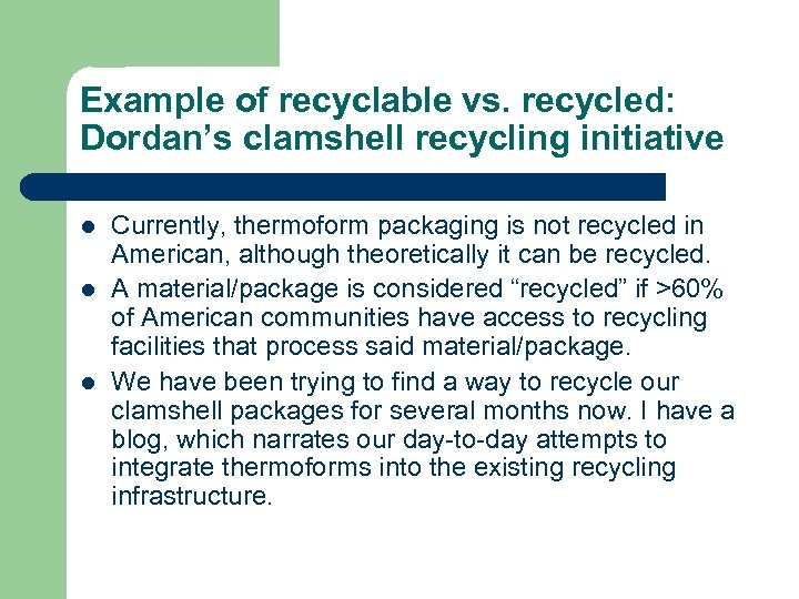 Example of recyclable vs. recycled: Dordan's clamshell recycling initiative l l l Currently, thermoform