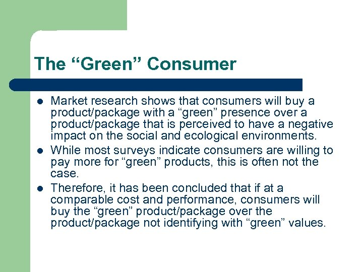 """The """"Green"""" Consumer l l l Market research shows that consumers will buy a"""