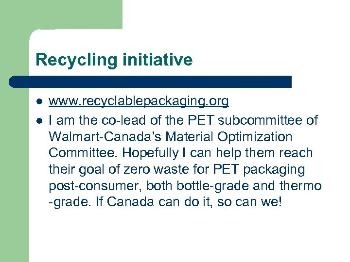 Recycling initiative l l www. recyclablepackaging. org I am the co-lead of the PET