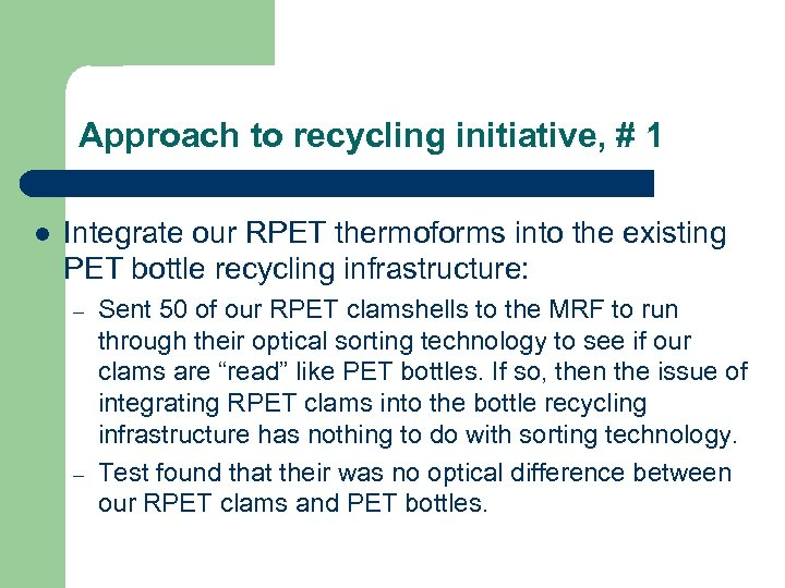 Approach to recycling initiative, # 1 l Integrate our RPET thermoforms into the existing