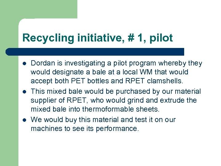 Recycling initiative, # 1, pilot l l l Dordan is investigating a pilot program