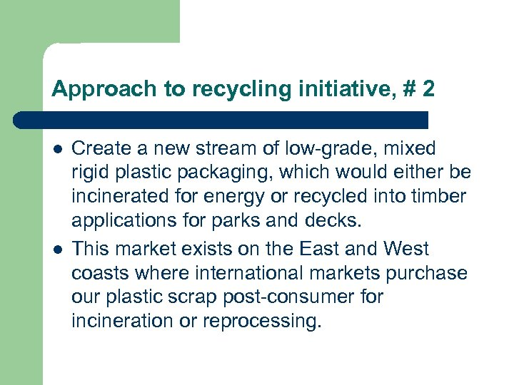 Approach to recycling initiative, # 2 l l Create a new stream of low-grade,