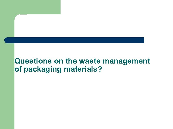 Questions on the waste management of packaging materials?