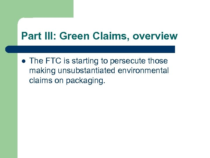 Part III: Green Claims, overview l The FTC is starting to persecute those making