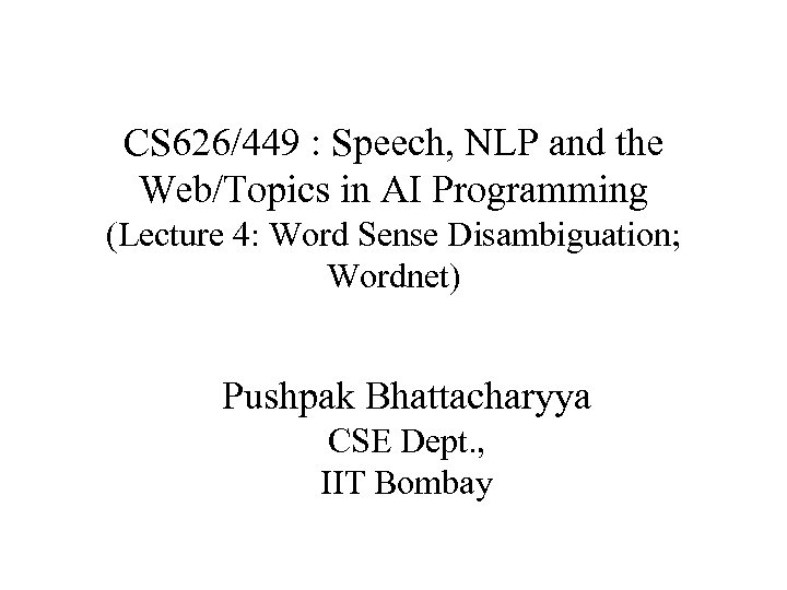 CS 626/449 : Speech, NLP and the Web/Topics in AI Programming (Lecture 4: Word