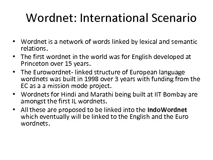 Wordnet: International Scenario • Wordnet is a network of words linked by lexical and