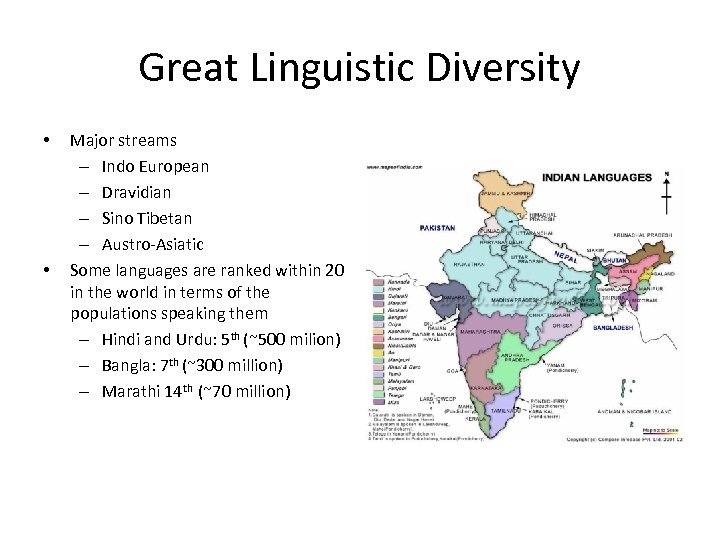 Great Linguistic Diversity • • Major streams – Indo European – Dravidian – Sino