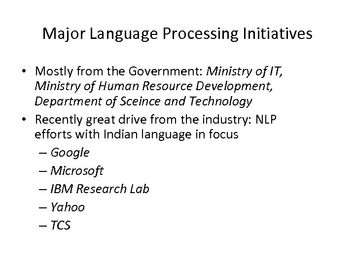 Major Language Processing Initiatives • Mostly from the Government: Ministry of IT, Ministry of