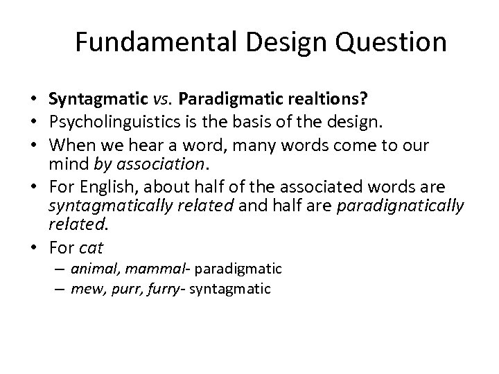 Fundamental Design Question • Syntagmatic vs. Paradigmatic realtions? • Psycholinguistics is the basis of