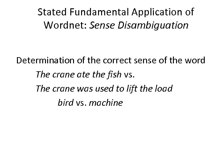 Stated Fundamental Application of Wordnet: Sense Disambiguation Determination of the correct sense of the