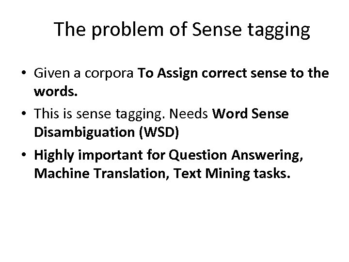 The problem of Sense tagging • Given a corpora To Assign correct sense to