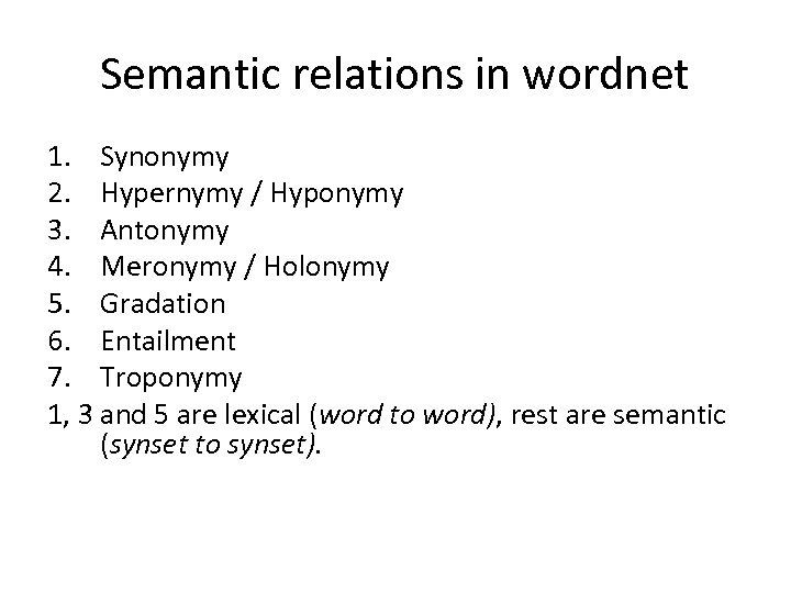 Semantic relations in wordnet 1. Synonymy 2. Hypernymy / Hyponymy 3. Antonymy 4. Meronymy
