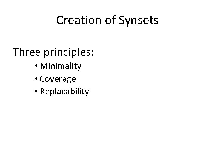 Creation of Synsets Three principles: • Minimality • Coverage • Replacability