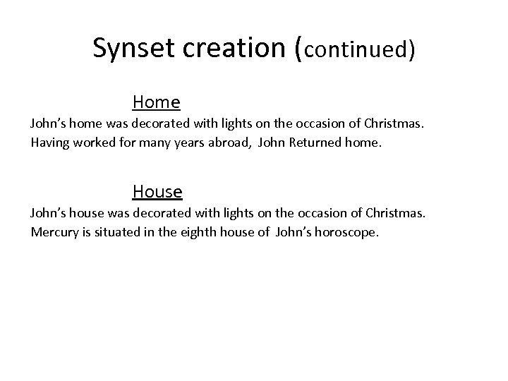 Synset creation (continued) Home John's home was decorated with lights on the occasion of