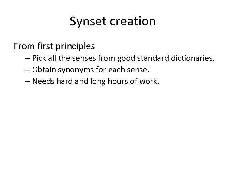 Synset creation From first principles – Pick all the senses from good standard dictionaries.