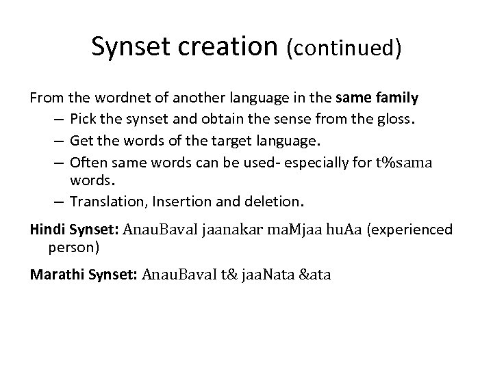 Synset creation (continued) From the wordnet of another language in the same family –