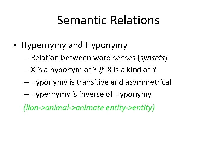 Semantic Relations • Hypernymy and Hyponymy – Relation between word senses (synsets) – X