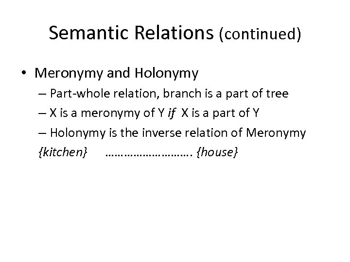 Semantic Relations (continued) • Meronymy and Holonymy – Part-whole relation, branch is a part