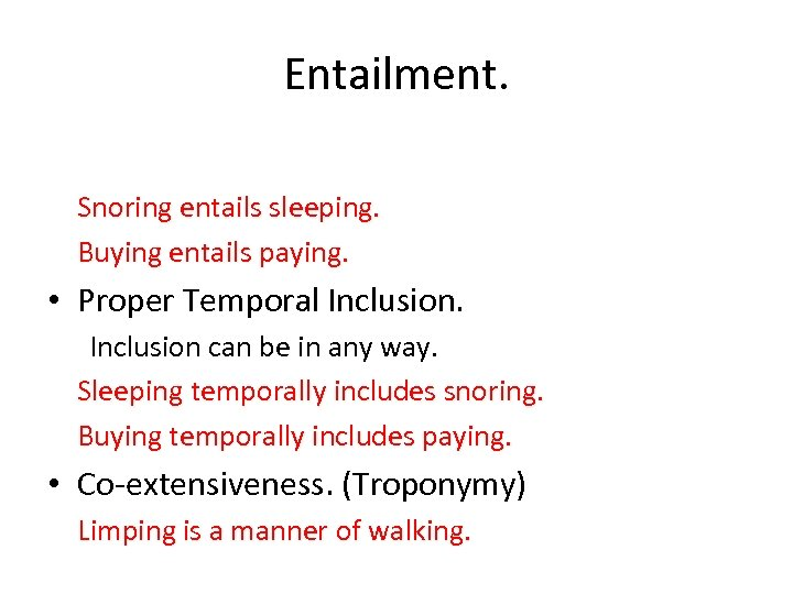 Entailment. Snoring entails sleeping. Buying entails paying. • Proper Temporal Inclusion can be in