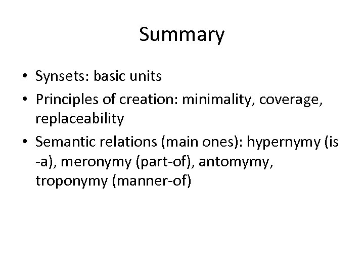 Summary • Synsets: basic units • Principles of creation: minimality, coverage, replaceability • Semantic