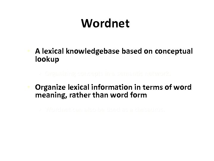 Wordnet • A lexical knowledgebased on conceptual lookup • Organizing concepts in a semantic