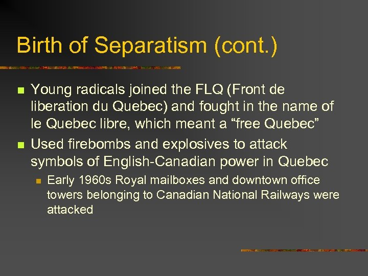 Birth of Separatism (cont. ) n n Young radicals joined the FLQ (Front de
