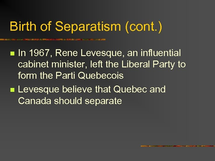 Birth of Separatism (cont. ) n n In 1967, Rene Levesque, an influential cabinet