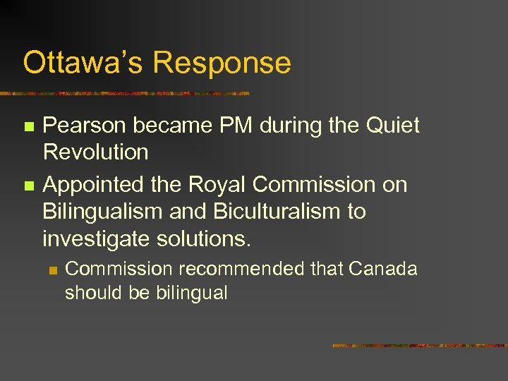 Ottawa's Response n n Pearson became PM during the Quiet Revolution Appointed the Royal