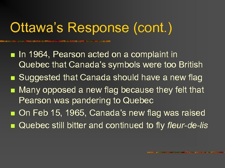 Ottawa's Response (cont. ) n n n In 1964, Pearson acted on a complaint