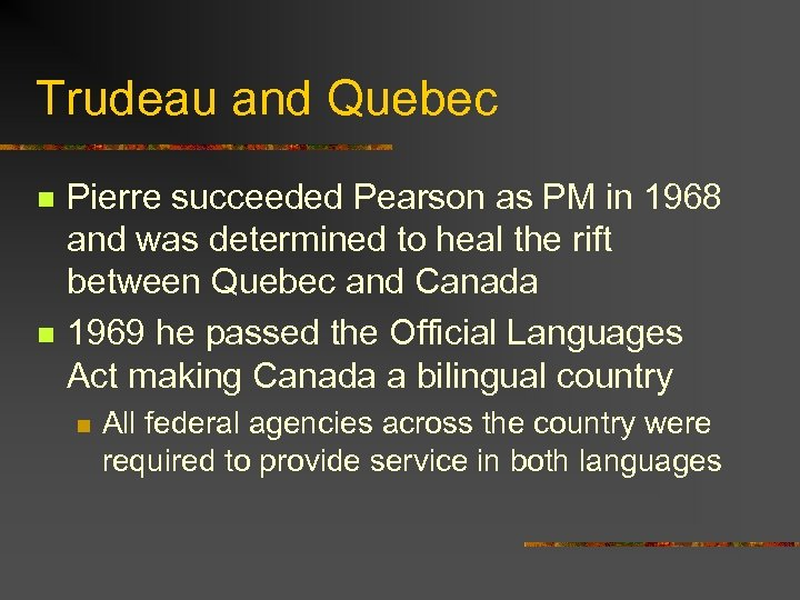Trudeau and Quebec n n Pierre succeeded Pearson as PM in 1968 and was