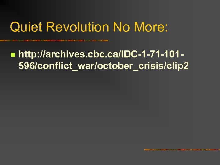 Quiet Revolution No More: n http: //archives. cbc. ca/IDC-1 -71 -101596/conflict_war/october_crisis/clip 2