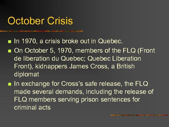 October Crisis n n n In 1970, a crisis broke out in Quebec. On
