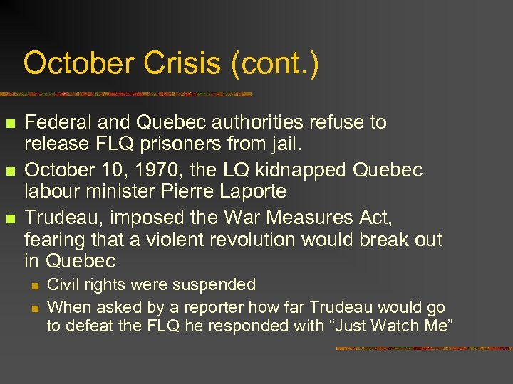 October Crisis (cont. ) n n n Federal and Quebec authorities refuse to release
