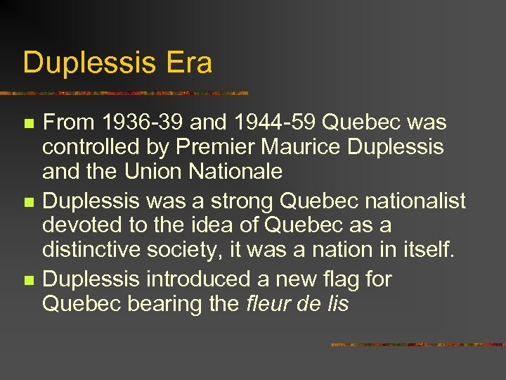 Duplessis Era n n n From 1936 -39 and 1944 -59 Quebec was controlled