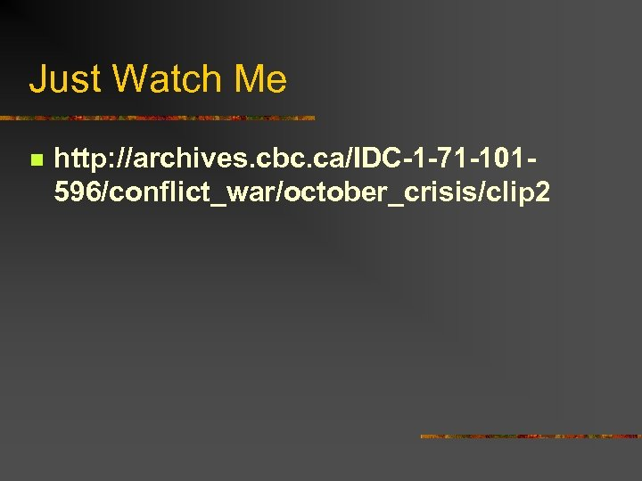 Just Watch Me n http: //archives. cbc. ca/IDC-1 -71 -101596/conflict_war/october_crisis/clip 2
