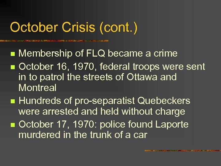 October Crisis (cont. ) n n Membership of FLQ became a crime October 16,